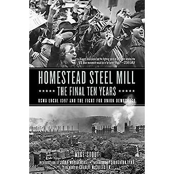 Homestead Steel Mill - The Final Ten Years - USWA Local 1937 and the F