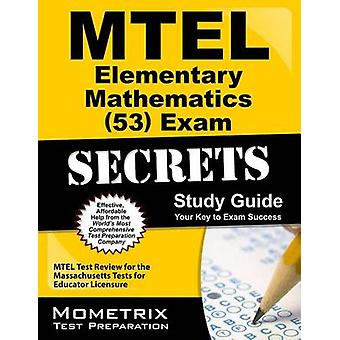 MTEL Elementary Mathematics (53) Exam Secrets - MTEL Test Review for t