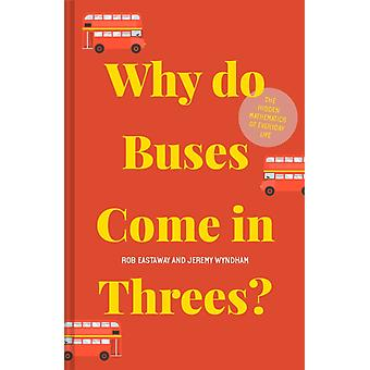 Why do Buses Come in Threes  The hidden mathematics of everyday life by Rob Eastaway & Jeremy Wyndham