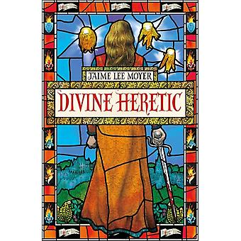 Divine Heretic by Moyer & Jaime Lee