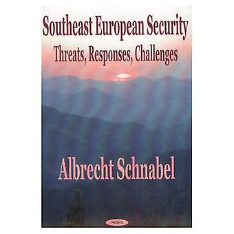 Southeast European Security: Threats, Responses, Challenges