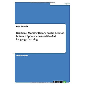 Krashen's Monitor Theory on the Relation between Spontaneous and Guided Language Learning