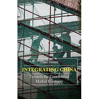 Integrating China - Towards the Coordinated Market Economy by Peter No