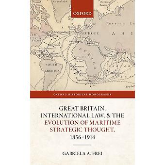 Great Britain International Law and the Evolution of Maritime Strategic Thought 18561914 por Frei &Gabriela A. Early Career Fellow &Early Career Fellow &TORCH &The Oxford Research Centre in the Humanities