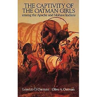 The Captivity of the Oatman Girls Among the Apache and Mohave Indians by Lorenzo D. OatmanOlive A. Oatman