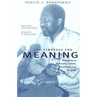 The Struggle for Meaning  Reflections on Philosophy Culture and Democracy in Africa by Paulin J Hountondji & Translated by John Conteh Morgan & Foreword by K Anthony Appiah