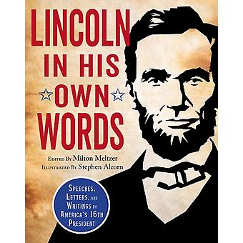 Lincoln in His Own Words by Milton Meltzer & Illustrated by Stephen Alcorn