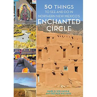 50 Things to See and Do in Northern New Mexicos Enchanted Circle by Amy Becker Williams Mark D Williams