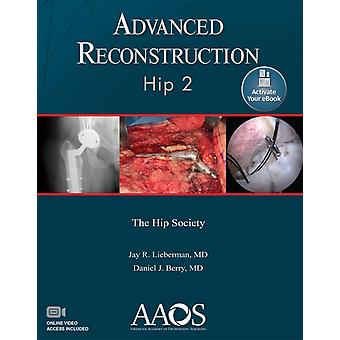 Advanced Reconstruction Hip 2 Print  Ebook with Multimedia by Edited by Daniel J Berry Edited by Jay R Lieberman