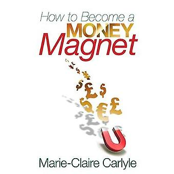How to Become a Money Magnet by Carlyle