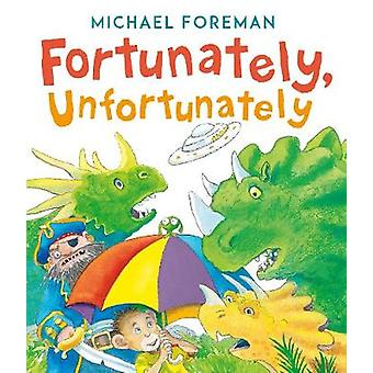Fortunately - Unfortunately by Michael Foreman - 9781783447404 Book