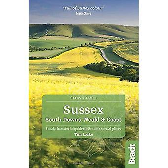 Sussex (Slow Travel) - South Downs - Weald & Coast by Tim Locke - 9781