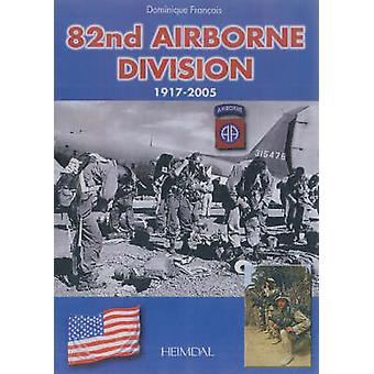 82nd Airborne - 1917 - 2005 by Dominique Francois - 9782840482154 Book
