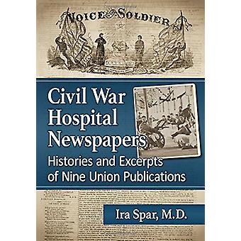 Civil War Hospital Newspapers - Histories and Excerpts of Nine Union P