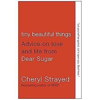 De belles choses minuscules: Conseils sur l'amour et la vie de sucre cher