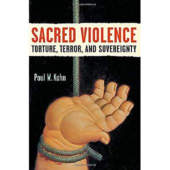 Sacred Violence: Torture, Terror, and Sovereignty (Law, Meaning & Violence): Torture, Terror, and Sovereignty (Law, Meaning & Violence)
