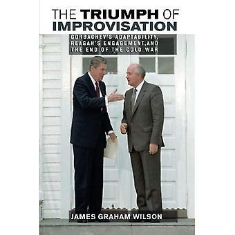 Der Triumph der Improvisation: Gorbatschows Anpassungsfähigkeit, Reagan das Engagement und das Ende des Kalten Krieges