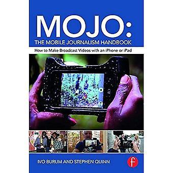 MOJO: Le manuel de journalisme Mobile: comment faire des vidéos diffusées avec un iPhone ou un iPad