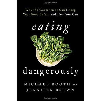 Eating Dangerously: Why the Government Can't Keep Your Food Safe ... and How You Can