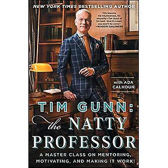 Tim Gunn: Le professeur Natty: une Master Class sur le mentorat, motiver et Making It Work!
