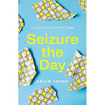 Seizure the Day: Living a Happy Life With Illness