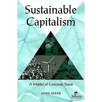 Sustainable Capitalism - A Matter of Common Sense by John E. Ikerd - 9