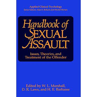 Handbook of Sexual Assault by Edited by W L Marshall & Edited by D Richard Laws & Edited by H E Barbaree