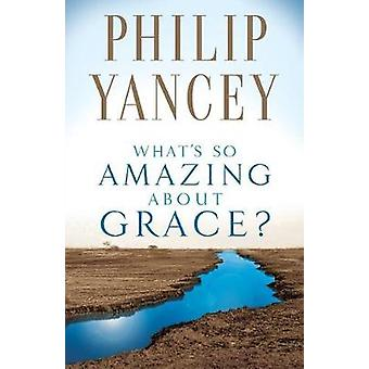 Whats So Amazing About Grace by Yancey & Philip
