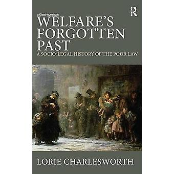 Welfares Forgotten Past A SocioLegal History of the Poor Law by Charlesworth & Lorie