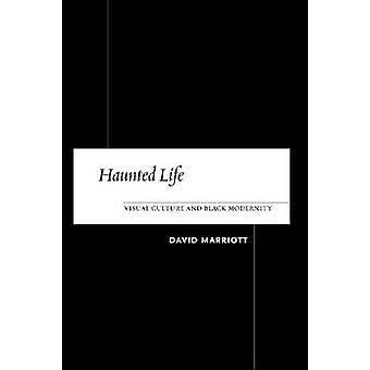 Haunted Life Visual Culture and Black Modernity de David Marriott