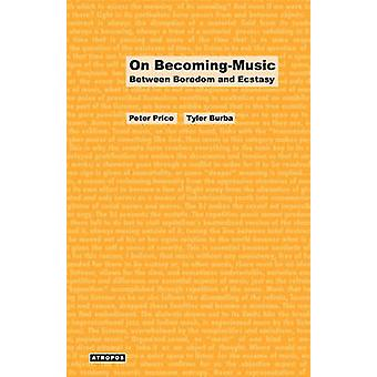 On BecomingMusic Between Boredom and Ecstasy by Price & Peter