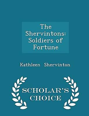 The Shervintons Soldiers of Fortune  Scholars Choice Edition by Shervinton & Kathleen