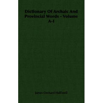 Dictionary of Archaic and Provincial Words  Volume AI by HalliwellPhillipps & J. O.