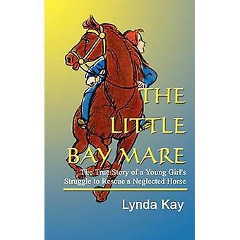 DIE kleine Stute die wahre Geschichte von einem jungen Mädchen Kampf um ein vernachlässigtes Pferd von Kay & Lynda zu retten