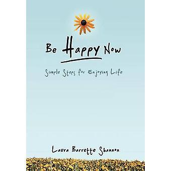 Vara glad nu enkla steg för att njuta av livet av Shannon & Laura Barrette