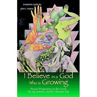 I Believe in a God Who is Growing by Mabry & John & R.