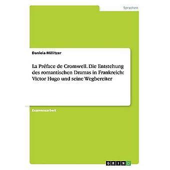 La Prface de Cromwell. Die Entstehung des romantischen Dramas in Frankreich Victor Hugo und seine Wegbereiter by Millitzer & Daniela