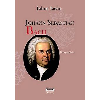 Johann Sebastian Bach. Biographie by Levin & Julius
