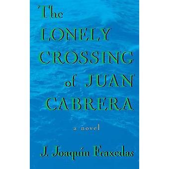 The Lonely Crossing of Juan Cabrera by J Joaquin Fraxedas - Joaquin J