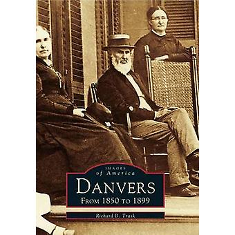 Danvers - From 1850 to 1899 by Richard B Trask - 9780738588490 Book
