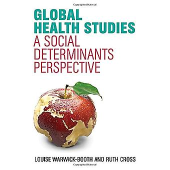 Global Health Studies - A Social Determinants Perspective by Louise Wa