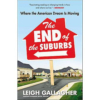 The End of the Suburbs - Where the American Dream is Moving by Leigh G