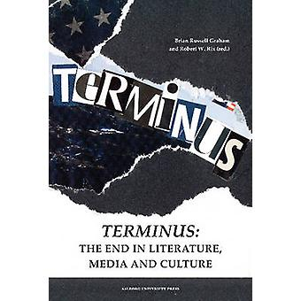 Terminus - The End in Literature - Media & Culture by Brian Russell Gr