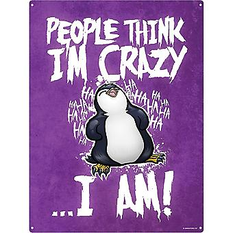 Psycho Penguin People Think I`m Crazy Tin Sign