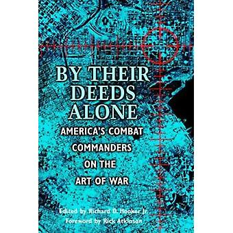 By Their Deeds Alone - America's Combat Commanders on the Art of War b
