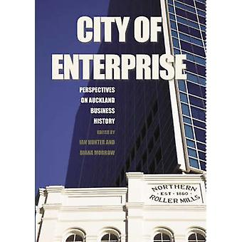 City of Enterprise - Perspectives on Auckland Business History by Ian