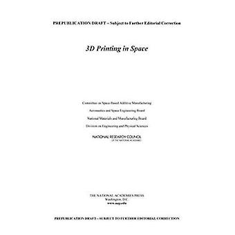 3D Printing in Space by National Research Council (U. S.) - 978030931