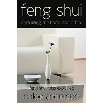 Feng Shui Organizing the Home and Office Feng Shui Rules Explained by Anderson & Chloe