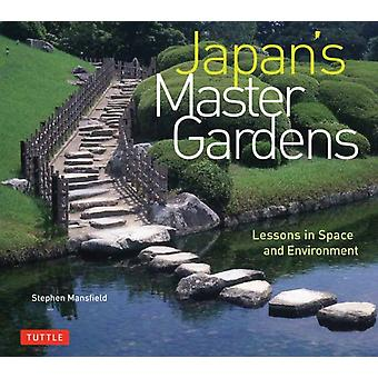 Japans Master Gardens Lessons in Space and Environment de Stephen Mansfield