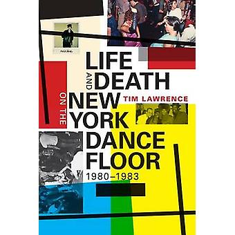 Life and Death on the New York Dance Floor 19801983 by Tim Lawrence